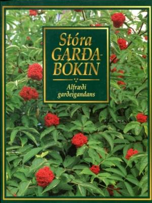 Stóra Garðabókin Alfræði garðeigandans